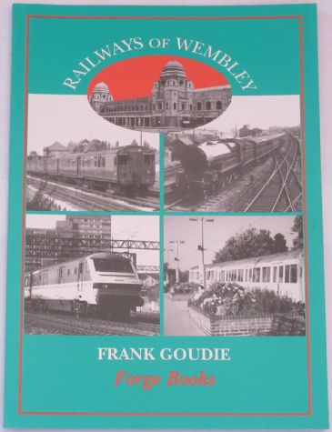 Railways of Wembley, by Frank Goudie